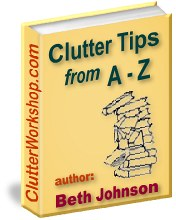 Clutter Tips from A-Z book, by Beth Johnson, at the ClutterWorkshop.com
